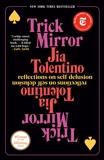 Trick Mirror: Reflections on Self-Delusion, Tolentino, Jia