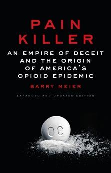 Pain Killer: An Empire of Deceit and the Origin of America's Opioid Epidemic, Meier, Barry