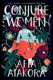 Conjure Women: A Novel, Atakora, Afia