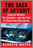 The Sack of Detroit: General Motors and the End of American Enterprise, Whyte, Kenneth