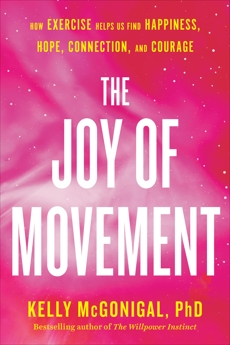 The Joy of Movement: How exercise helps us find happiness, hope, connection, and courage, McGonigal, Kelly