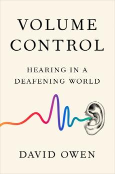 Volume Control: Hearing in a Deafening World, Owen, David