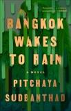 Bangkok Wakes to Rain: A Novel, Sudbanthad, Pitchaya