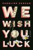 We Wish You Luck: A Novel, Zancan, Caroline