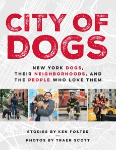 City of Dogs: New York Dogs, Their Neighborhoods, and the People Who Love Them, Foster, Ken