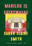 Marilou Is Everywhere: A Novel, Smith, Sarah Elaine