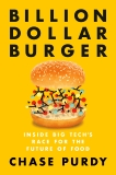 Billion Dollar Burger: Inside Big Tech's Race for the Future of Food, Purdy, Chase