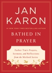 Bathed in Prayer: Father Tim's Prayers, Sermons, and Reflections from the Mitford Series, Karon, Jan