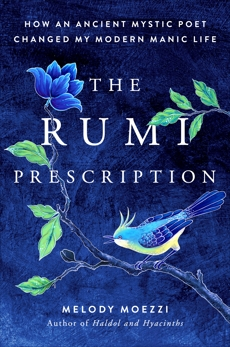 The Rumi Prescription: How an Ancient Mystic Poet Changed My Modern Manic Life, Moezzi, Melody