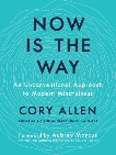Now Is the Way: An Unconventional Approach to Modern Mindfulness, Allen, Cory