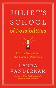 Juliet's School of Possibilities: A Little Story About the Power of Priorities, Vanderkam, Laura