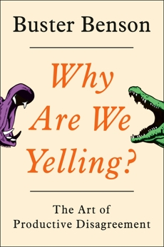 Why Are We Yelling?: The Art of Productive Disagreement, Benson, Buster