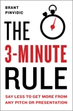 The 3-Minute Rule: Say Less to Get More from Any Pitch or Presentation, Pinvidic, Brant