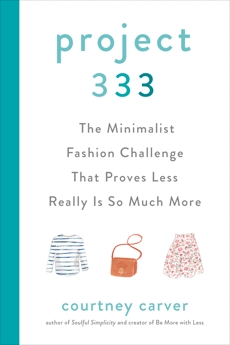 Project 333: The Minimalist Fashion Challenge That Proves Less Really is So Much More, Carver, Courtney