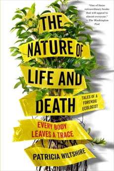 The Nature of Life and Death: Every Body Leaves a Trace, Wiltshire, Patricia
