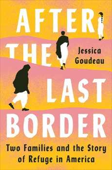 After the Last Border: Two Families and the Story of Refuge in America