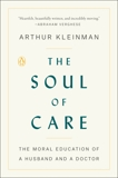 The Soul of Care: The Moral Education of a Husband and a Doctor, Kleinman, Arthur