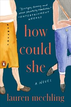 How Could She: A Novel, Mechling, Lauren