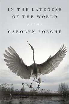 In the Lateness of the World: Poems, Forché, Carolyn