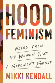 Hood Feminism: Notes from the Women That a Movement Forgot, Kendall, Mikki