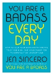 You Are a Badass Every Day: How to Keep Your Motivation Strong, Your Vibe High, and Your Quest for Transformation Unstoppable, Sincero, Jen