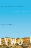 City at the Edge of Forever: Los Angeles Reimagined, Lunenfeld, Peter