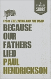 Because Our Fathers Lied: from The Living and the Dead, Hendrickson, Paul