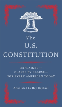 The U.S. Constitution: Explained for Every American, Raphael, Ray