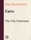 Cairo: The City Victorious, Rodenbeck, Max