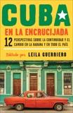 Cuba en la encrucijada: 12 perspectivas sobre la continuidad y el cambio en la habana y en todo el país,