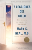 7 lecciones del cielo: Cómo la muerte me enseñó a vivir una vida feliz, Neal, Mary C.