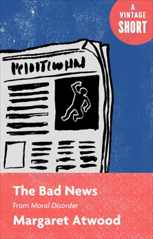 The Bad News: From Moral Disorder, Atwood, Margaret