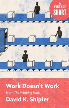Work Doesn't Work: From The Working Poor, Shipler, David K.