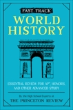 Fast Track: World History: Essential Review for AP, Honors, and Other Advanced Study, The Princeton Review