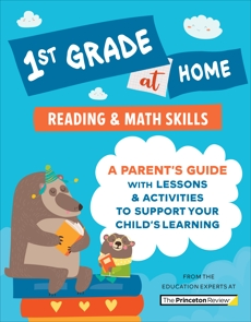 1st Grade at Home: A Parent's Guide with Lessons & Activities to Support Your Child's Learning (Math & Reading Skills), The Princeton Review