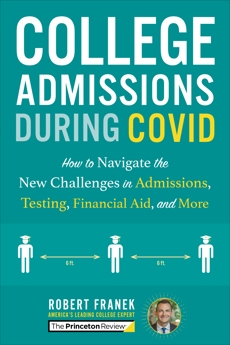 College Admissions During COVID: How to Navigate the New Challenges in Admissions, Testing, Financial Aid, and More, The Princeton Review & Franek, Robert