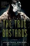 The True Bastards: A Novel, French, Jonathan