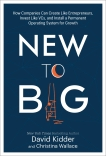 New to Big: How Companies Can Create Like Entrepreneurs, Invest Like VCs, and Install a  Permanent Operating System for Growth, Kidder, David & Wallace, Christina