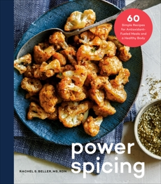 Power Spicing: 60 Simple Recipes for Antioxidant-Fueled Meals and a Healthy Body: A Cookbook, Beller, Rachel