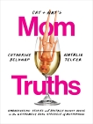 Cat and Nat's Mom Truths: Embarrassing Stories and Brutally Honest Advice on the Extremely Real Struggle of Motherhood, Belknap, Catherine & Telfer, Natalie