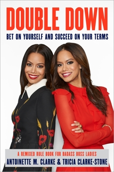 Double Down: Bet on Yourself and Succeed on Your Terms, Clarke, Antoinette M. & Clarke, Antoinette M. & Clarke-Stone, Tricia