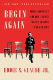 Begin Again: James Baldwin's America and Its Urgent Lessons for Our Own, Glaude, Eddie S.