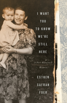 I Want You to Know We're Still Here: A Post-Holocaust Memoir, Foer, Esther Safran