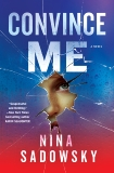 Convince Me: A Novel, Sadowsky, Nina