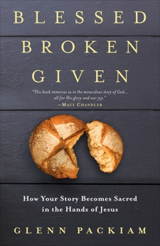 Blessed Broken Given: How Your Story Becomes Sacred in the Hands of Jesus, Packiam, Glenn