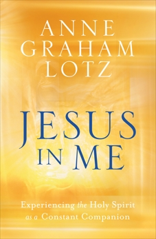 Jesus in Me: Experiencing the Holy Spirit as a Constant Companion, Graham Lotz, Anne