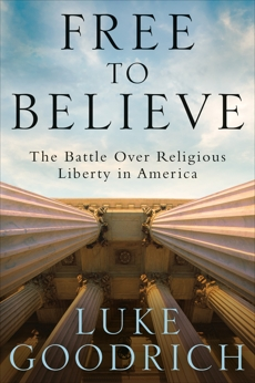 Free to Believe: The Battle Over Religious Liberty in America, Goodrich, Luke