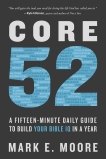 Core 52: A Fifteen-Minute Daily Guide to Build Your Bible IQ in a Year, Moore, Mark E.