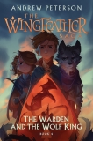 The Warden and the Wolf King: The Wingfeather Saga Book 4, Peterson, Andrew