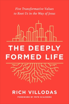 The Deeply Formed Life: Five Transformative Values to Root Us in the Way of Jesus, Villodas, Rich